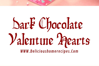 Dark Chocolate Valentine Hearts #valentine #chocolate