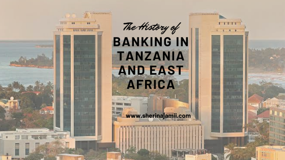 HISTORY OF BANKING IN TANZANIA AND EAST AFRICA