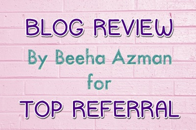 Blog Review by Beeha Azman for Top Referral