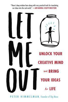 Let Me Out: Unlock Your Creative Mind and Bring Your Ideas to Life, Peter Himmelman, Book Review, InToriLex
