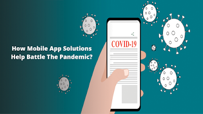 how mobile app solutions help battle the pandemic?
