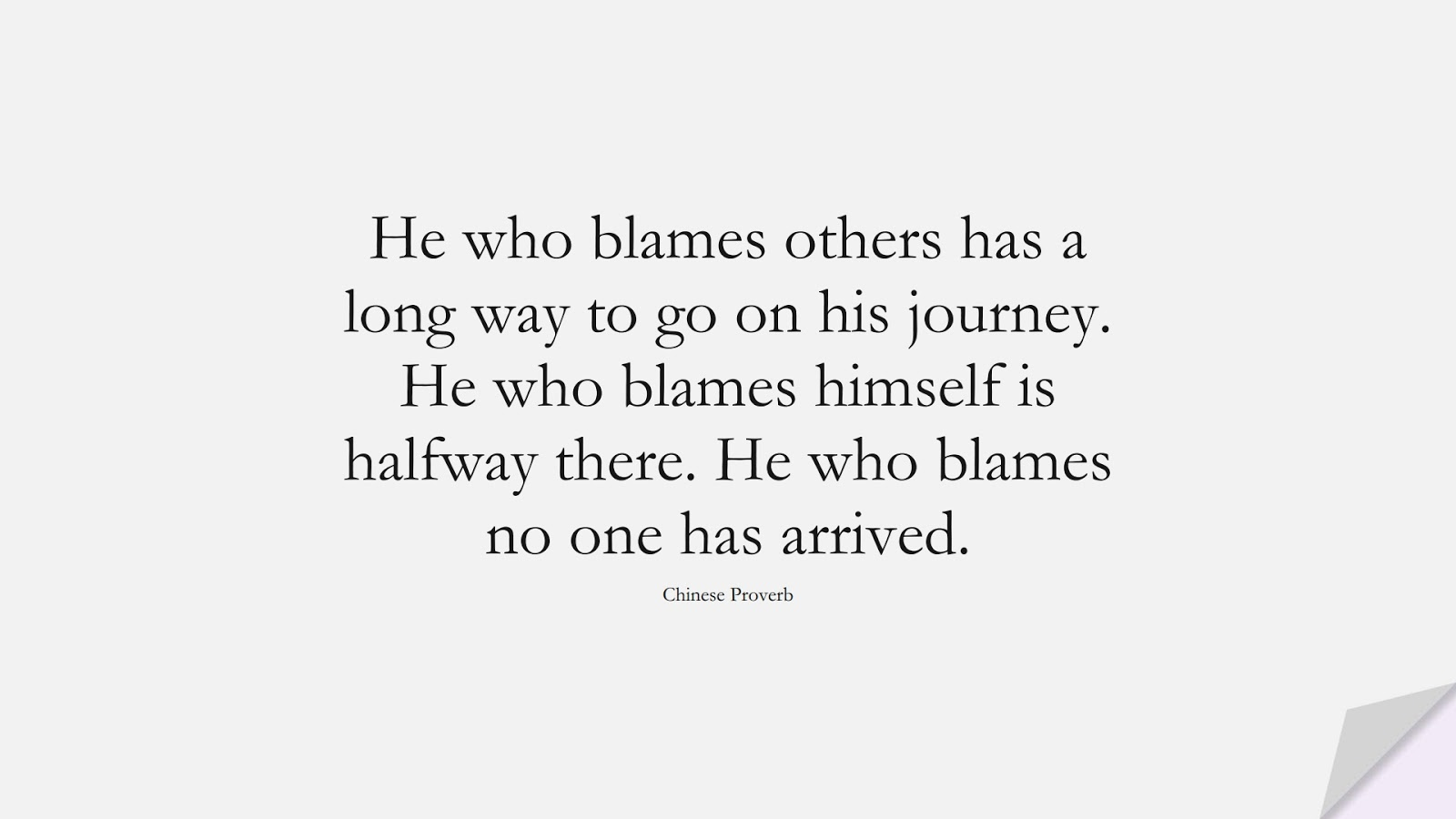 He who blames others has a long way to go on his journey. He who blames himself is halfway there. He who blames no one has arrived. (Chinese Proverb);  #CharacterQuotes