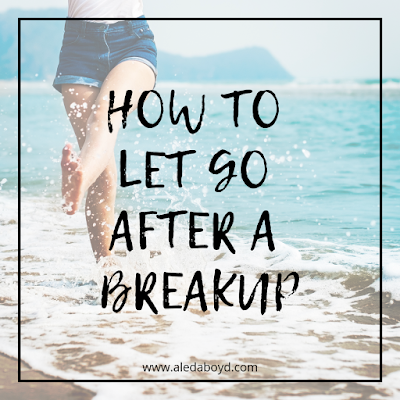 How to Let Go After a Break Up | by Aleda Boyd