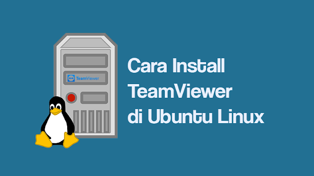 Cara Install TeamViewer di Ubuntu Linux dengan Mudah