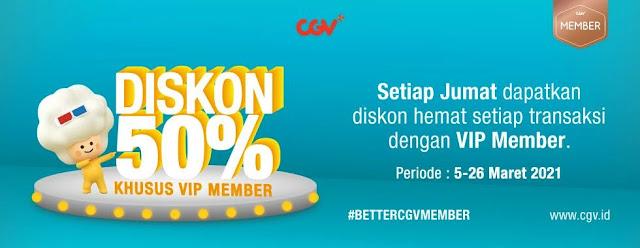 CGV Diskon 50 % Tiap Jumat Pakai VIP Member (s.d 26 Maret 2021)