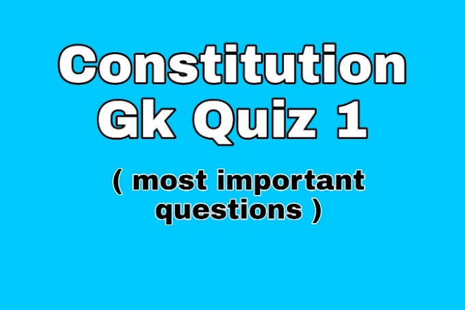 Constitution Gk Quiz 1 ( most important questions)
