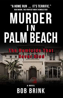 MURDER IN PALM BEACH: The Homicide That Never Died - a mystery by Bob Brink