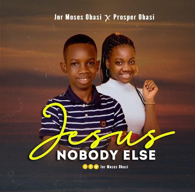 MUSIC: Jnr Moses Obasi ft. Prosper Obasi – Jesus Nobody Else