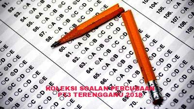 Koleksi Soalan Percubaan PT3 Terengganu 2018 (Trial Paper)