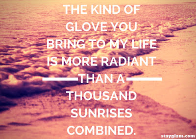 Sexy Good Morning Quotes: The kind of glove you bring to my life is more radiant than a thousand sun and sunrises combined.