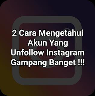 2 Cara Mengetahui Akun Yang Unfollow Instagram Gampang Banget