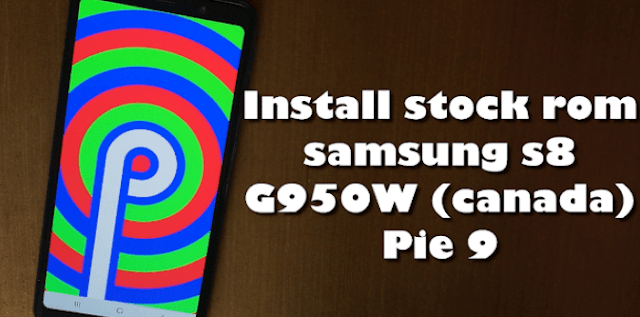 Samsung Galaxy S8 G950W Pie 9 : Install stock rom odin method