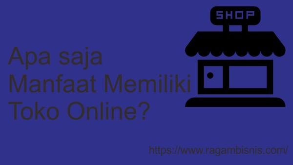 Bisnis Online Manfaat Memiliki Toko Online