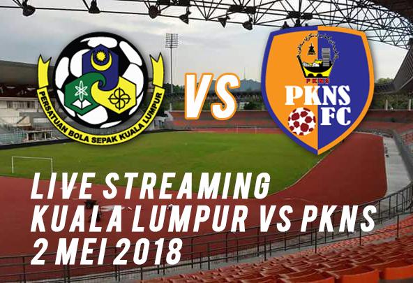 Live Streaming Kuala Lumpur Vs Pkns 2 Mei 2018