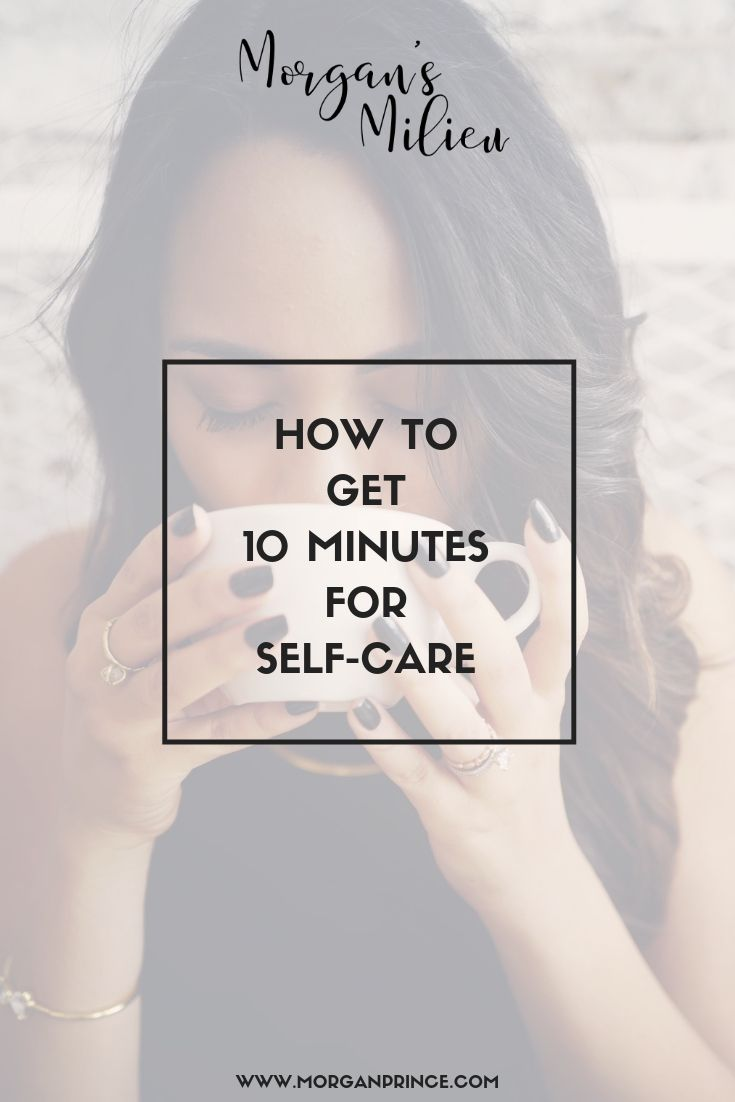 How To Get 10 Minutes For Self-Care | Learn the importance of self-care and how to get it!