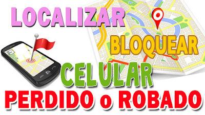 Como localizar  o bloquear celular perdido o robado