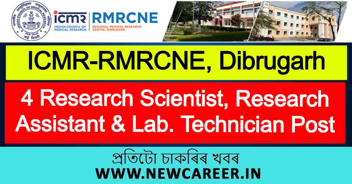 ICMR-RMRCNE, Dibrugarh Recruitment 2020: Apply For 4 Research Scientist, Research Assistant & Laboratory Technician Vacancy