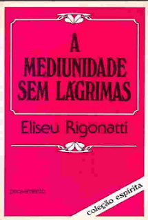 A Mediunidade Sem Lágrimas (Eliseu Rigonatti) pdf