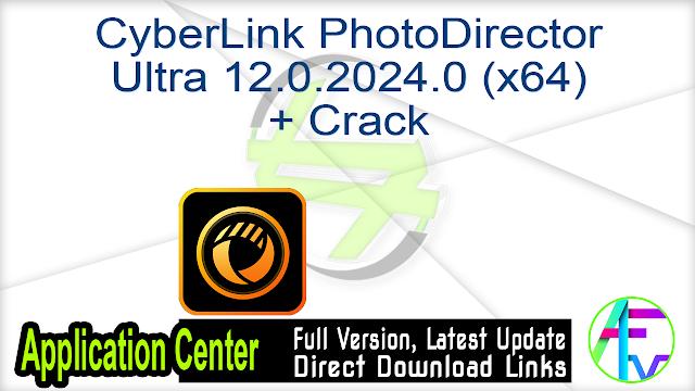 CyberLink PhotoDirector Ultra 12.0.2024.0 (x64) + Crack