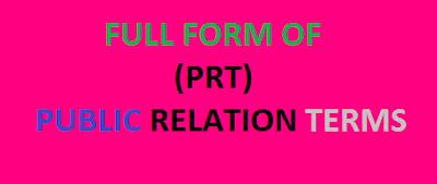 Full Form of PRT   Public Relation Terms