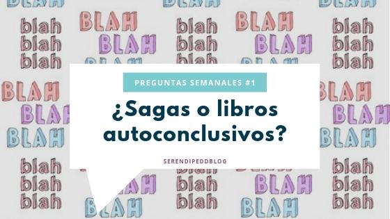 Preguntas semanales #1 | ¿Sagas o libros autoconclusivos?