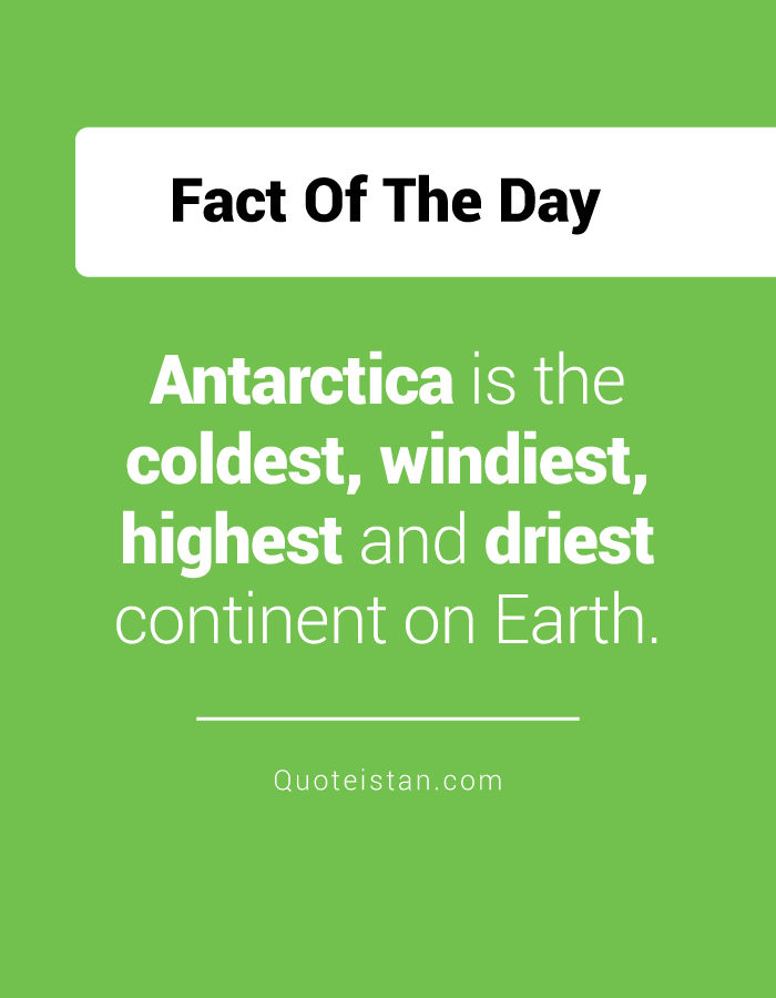 Antarctica is the coldest, windiest, highest and driest continent on Earth.