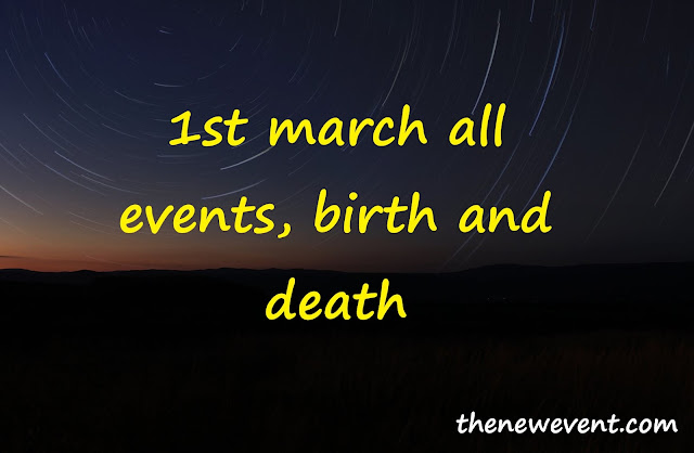 1st March All special Events Death  Birth