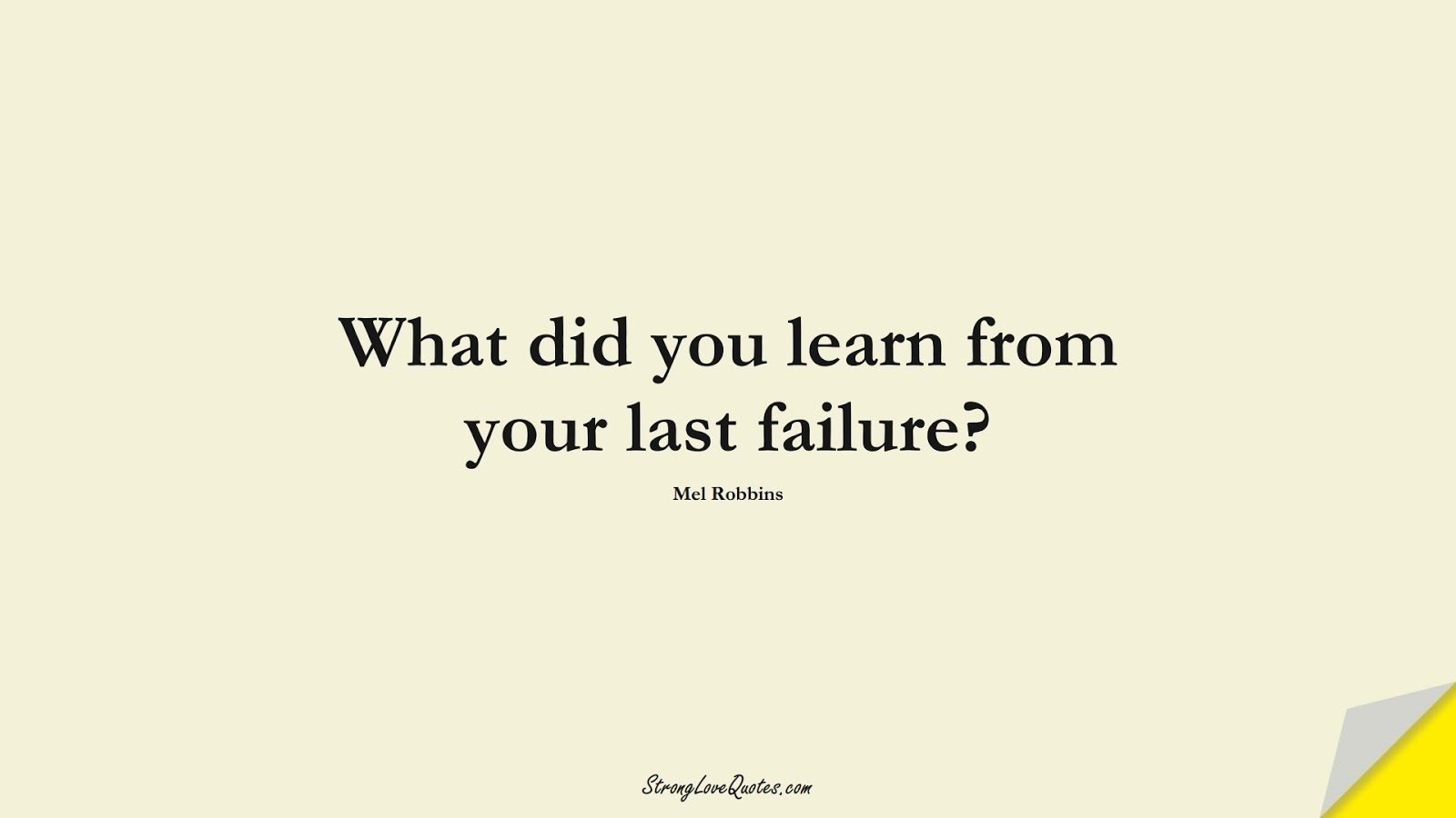 What did you learn from your last failure? (Mel Robbins);  #LearningQuotes