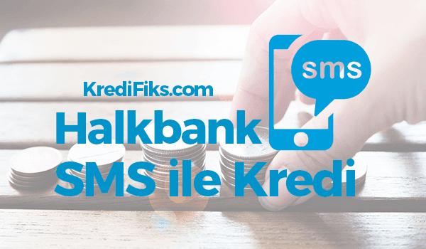 Halkbank SMS Kredi Başvurusu Nasıl Yapılır?