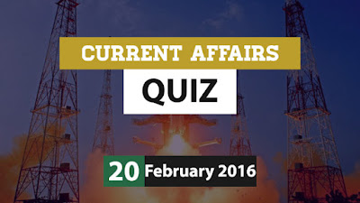 Current Affairs Quiz 20 February 2016