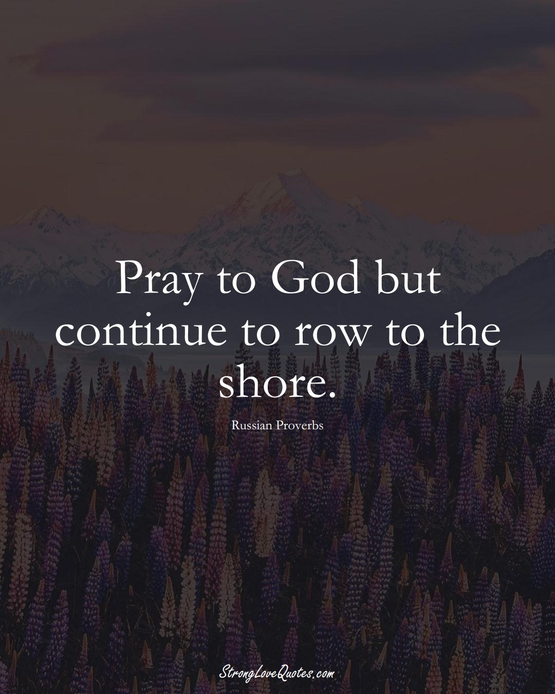 Pray to God but continue to row to the shore. (Russian Sayings);  #AsianSayings
