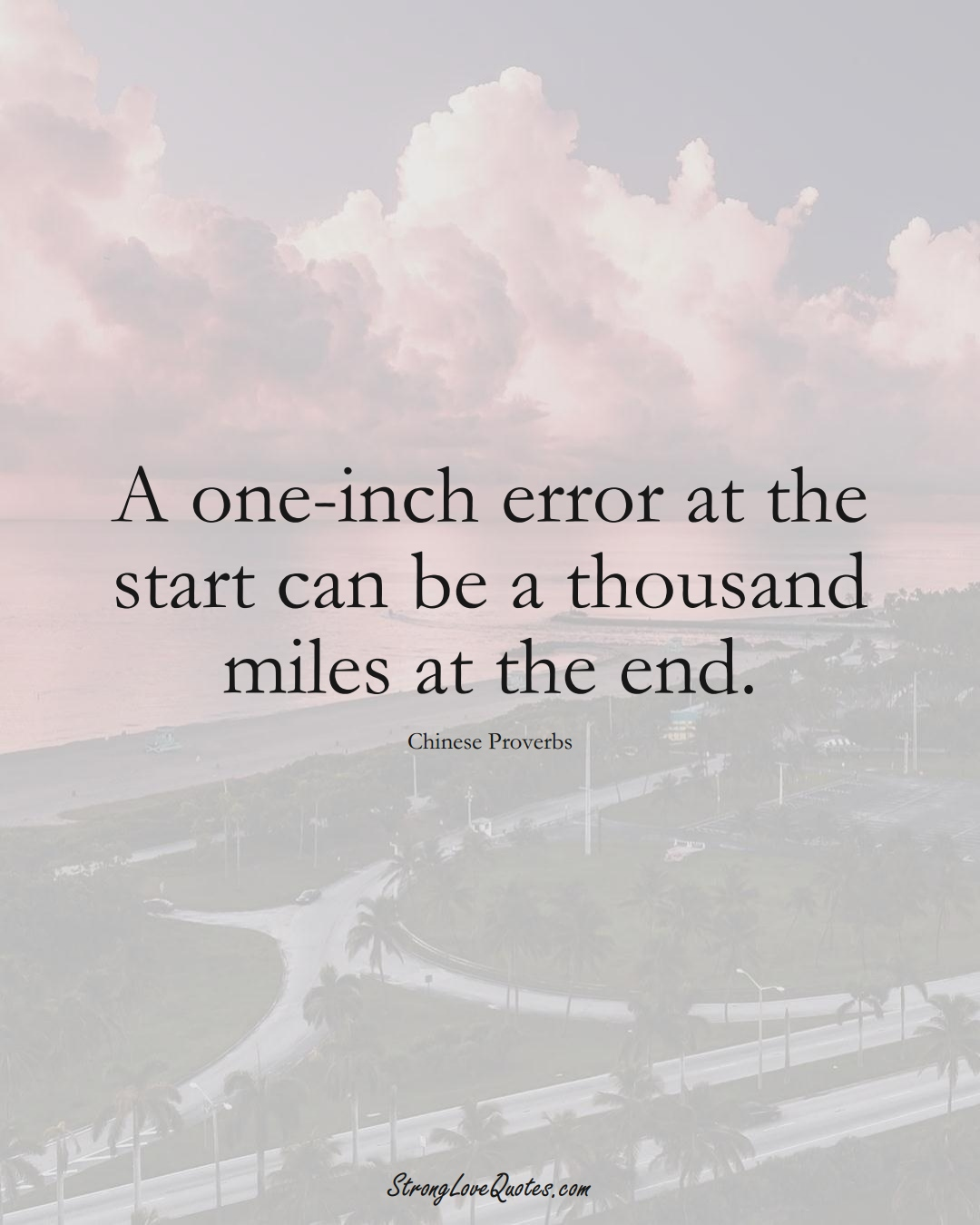 A one-inch error at the start can be a thousand miles at the end. (Chinese Sayings);  #AsianSayings