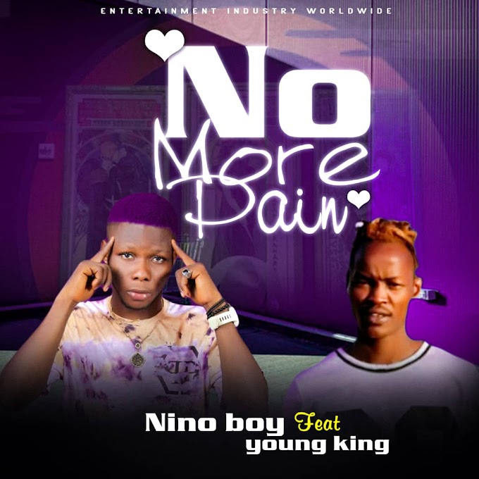 Music: Nino boy ft Young king - no More pain