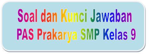 Soal Dan Kunci Jawaban Pas Prakarya Smp Kelas 9 Semester Ganjil Kurikulum 2013 Didno76 Com