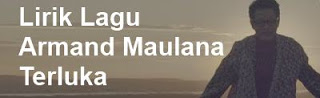 Lirik Lagu Armand Maulana - Terluka