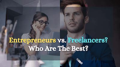 Entrepreneurs vs. Freelancers: Who Are The Best?