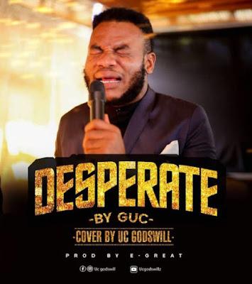 UC Godswill - Desperate Cover Mp3 Download