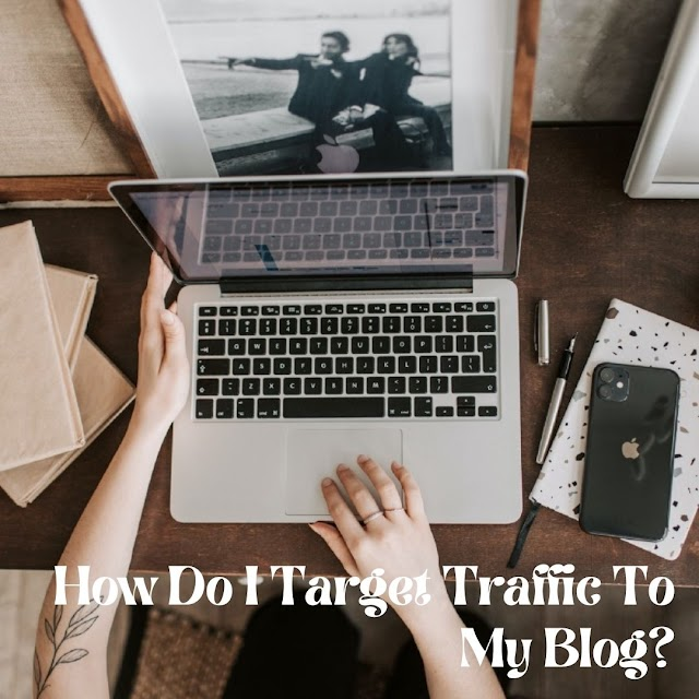 How Do I Target Traffic To My Blog?