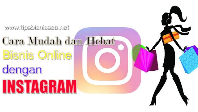 Cara Mudah dan Ampuh Bisnis Online di Instagram