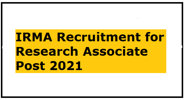 IRMA Recruitment for Research Associate Post 2021