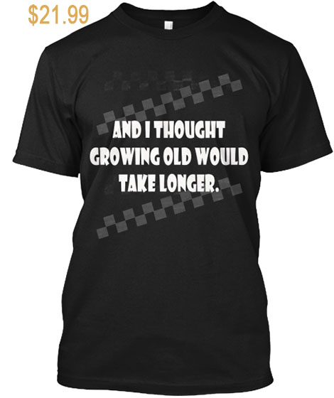I Thought Growing Old Would Take Longer  - Image Copyright Blogspot.Com