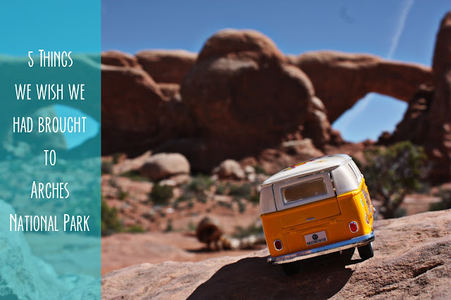 5 Things we wish we had brought to arches national park title card