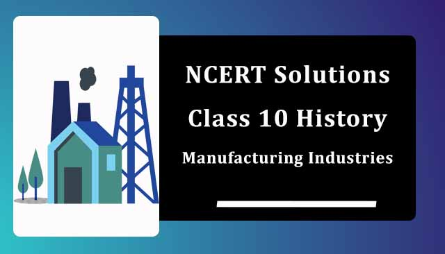 NCERT Solutions for Class 10 Geography Chapter 6 Manufacturing Industries