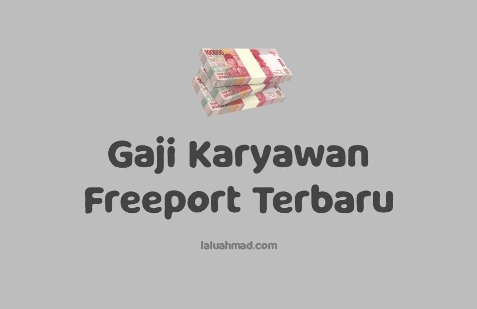 Gaji Karyawan Freeport Terbaru