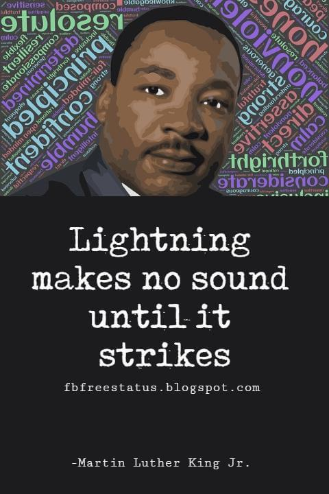 Quotes by Martin Luther King jr, Lightning makes no sound until it strikes.