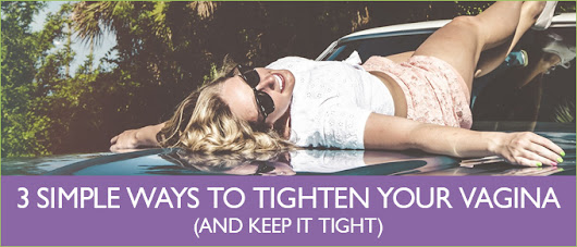 How to tighten your vagina : ways to tighten you vagina