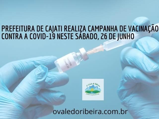 Prefeitura de Cajati realiza Campanha de vacinação contra a Covid-19 neste sábado, 26 de junho