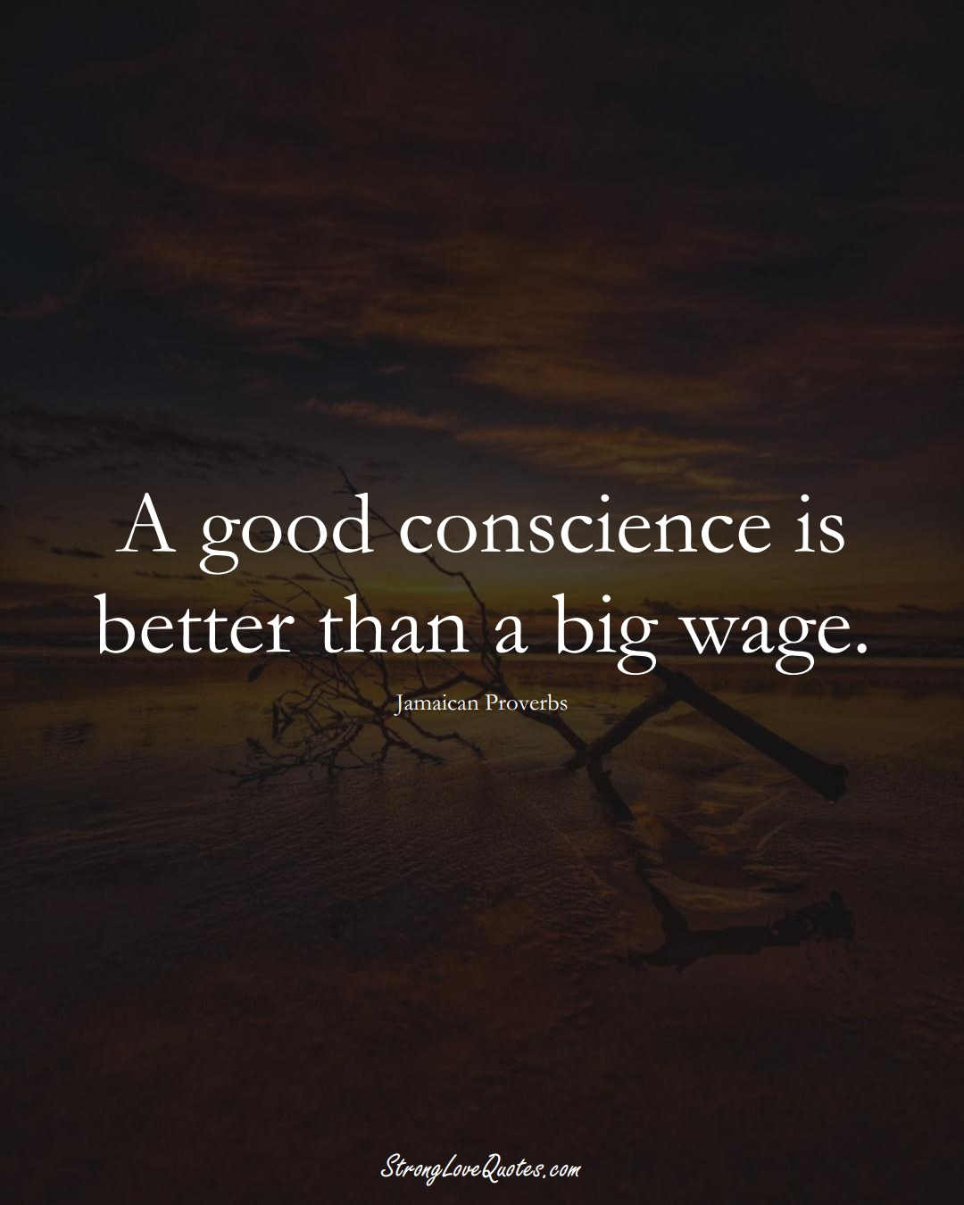 A good conscience is better than a big wage. (Jamaican Sayings);  #CaribbeanSayings