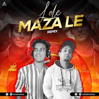 LELE MAZA LE (REMIX) - DJ AISH  X DJ SANDY