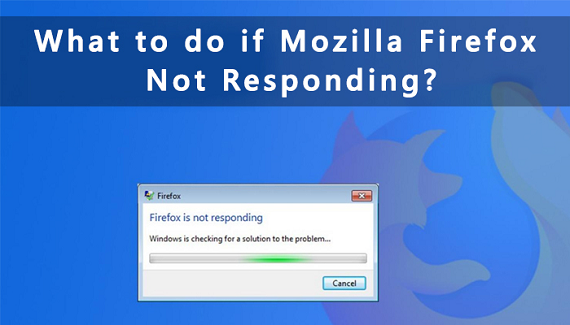 Reasons & Remedies of Mozilla Firefox Not Responding Issue